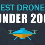 The Ten Best Drones Under 200