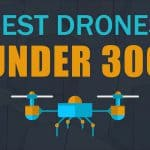 The Ten Best Drones Under 300
