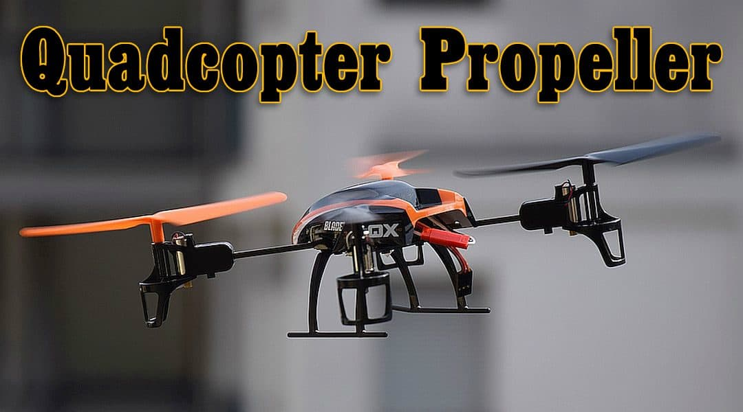 Quadcopter Propeller Basics for Drone Pilots