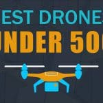 The Ten Best Drones Under 500 – Advanced Fliers