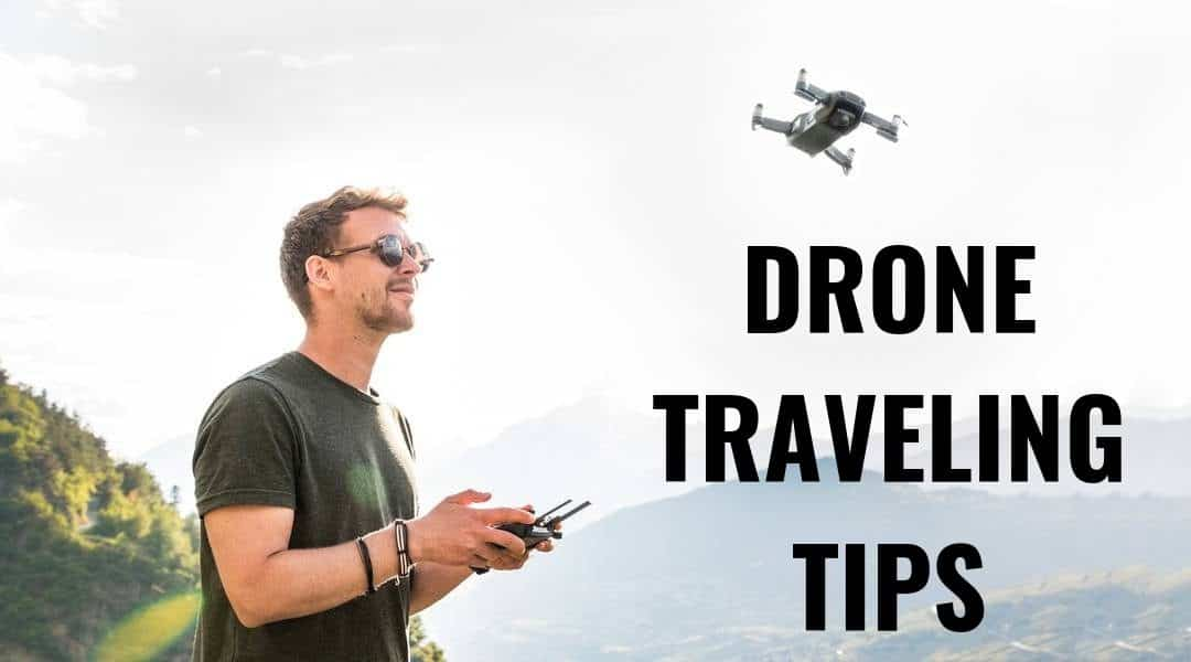 The Drone Traveling Guide – Everything You Need to Know