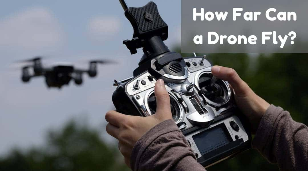 Drone Range – How Far Can a Drone Fly