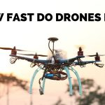 How Fast do Drones Fly